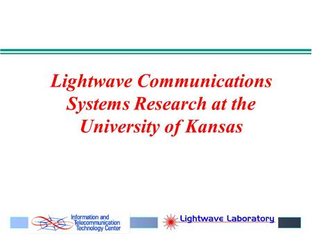 Lightwave Communications Systems Research at the University of Kansas.