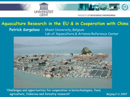 Aquaculture Research in the EU & in Cooperation with China Patrick Sorgeloos - Ghent University, Belgium Lab of Aquaculture & Artemia Reference Center.
