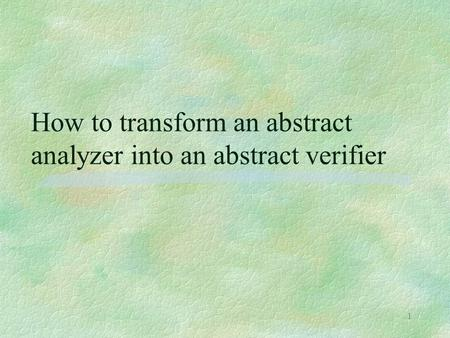 1 How to transform an abstract analyzer into an abstract verifier.