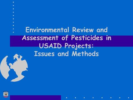 Environmental Review and Assessment of Pesticides in USAID Projects: Issues and Methods.