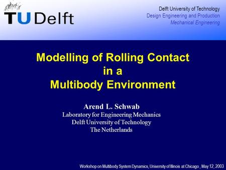 Modelling of Rolling Contact in a Multibody Environment Delft University of Technology Design Engineering and Production Mechanical Engineering Workshop.