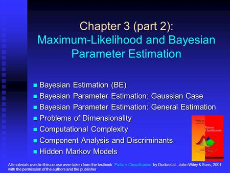 Chapter 3 (part 2): Maximum-Likelihood and Bayesian Parameter Estimation Bayesian Estimation (BE) Bayesian Estimation (BE) Bayesian Parameter Estimation: