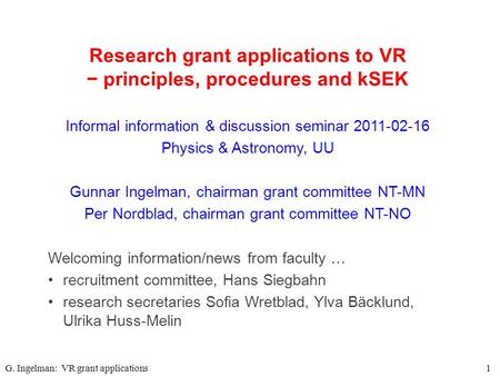 Research grant applications to VR − principles, procedures and kSEK G. Ingelman: VR grant applications1 Informal information & discussion seminar 2011-02-16.