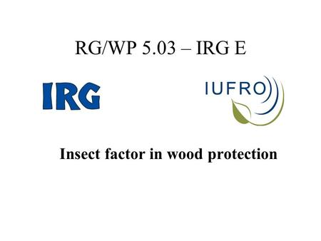 RG/WP 5.03 – IRG E Insect factor in wood protection.