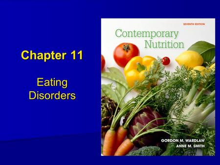 Chapter 11 Eating Disorders. Overview of Eating Disorders Affects more than 5 million people Affects more than 5 million people 85% of cases develop during.