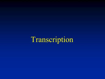 Transcription. Transcriptiontion- the synthesis of RNA using DNA as a template. Four stages: Initiation, Elongation, Termination, Post-transcriptional.