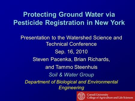 Protecting Ground Water via Pesticide Registration in New York Presentation to the Watershed Science and Technical Conference Sep. 16, 2010 Steven Pacenka,