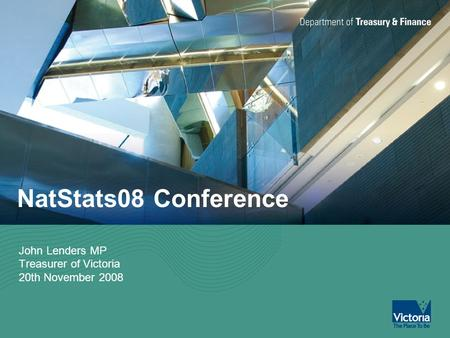 NatStats08 Conference John Lenders MP Treasurer of Victoria 20th November 2008.