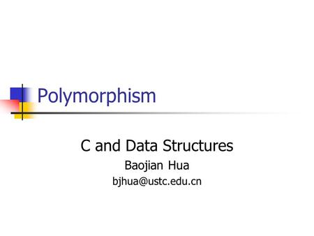 Polymorphism C and Data Structures Baojian Hua