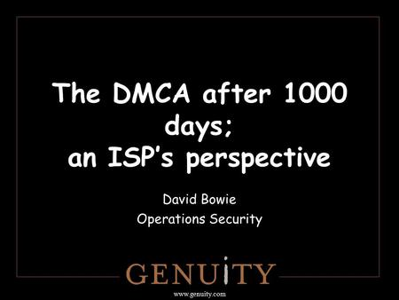 Www.genuity.com The DMCA after 1000 days; an ISP's perspective David Bowie Operations Security.