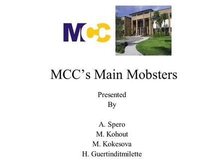 MCC's Main Mobsters Presented By A. Spero M. Kohout M. Kokesova H. Guertinditmilette.