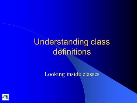 Understanding class definitions Looking inside classes.
