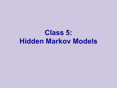 . Class 5: Hidden Markov Models. Sequence Models u So far we examined several probabilistic model sequence models u These model, however, assumed that.