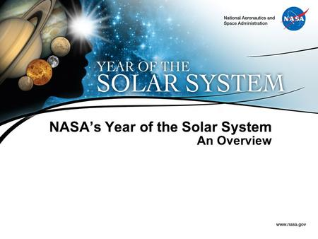 NASA's Year of the Solar System An Overview. 2 WELCOME! Spanning a Martian Year – 23 months – the Year of the Solar System celebrates the amazing discoveries.
