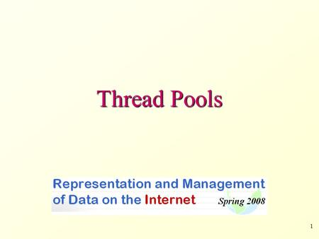 1 Thread Pools. 2 What's A Thread Pool? A programming technique which we will use. A collection of threads that are created once (e.g. when server starts).