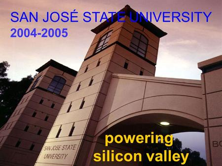 Powering silicon valley SAN JOSÉ STATE UNIVERSITY 2004-2005.