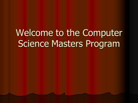 Welcome to the Computer Science Masters Program. Classified Status Undergraduate prerequisite courses complete Undergraduate prerequisite courses complete.