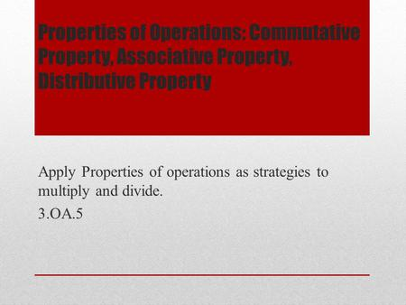 Apply Properties of operations as strategies to multiply and divide.