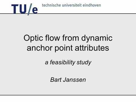 Optic flow from dynamic anchor point attributes a feasibility study Bart Janssen.