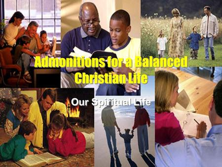 Admonitions for a Balanced Christian Life Our Spiritual Life.