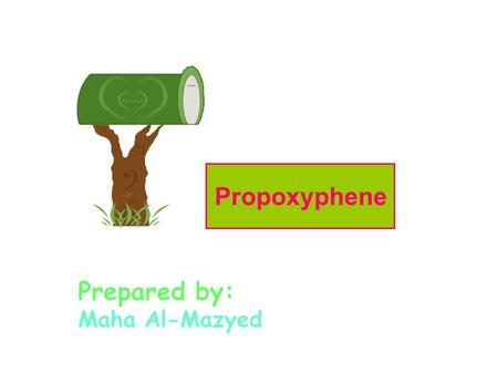 Prepared by: Maha Al-Mazyed Propoxyphene Darvon® Compound-65 Pulvules® Darvon-N® E-Lor® PC-CAP® Wygesic® Brand names.