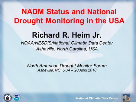 National Climatic Data Center NADM Status and National Drought Monitoring in the USA Richard R. Heim Jr. NOAA/NESDIS/National Climatic Data Center Asheville,