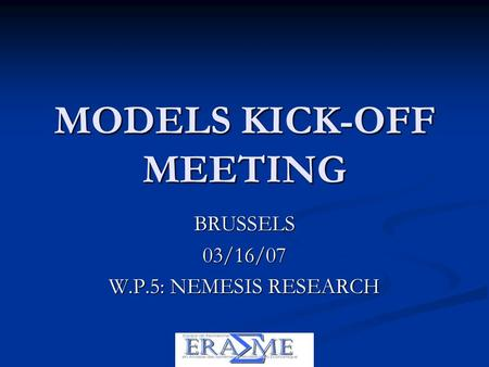 MODELS KICK-OFF MEETING BRUSSELS03/16/07 W.P.5: NEMESIS RESEARCH.