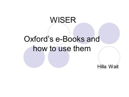 WISER Oxford's e-Books and how to use them Hilla Wait.