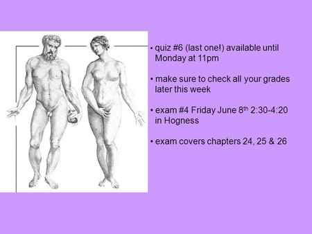 Quiz #6 (last one!) available until Monday at 11pm make sure to check all your grades later this week exam #4 Friday June 8 th 2:30-4:20 in Hogness exam.