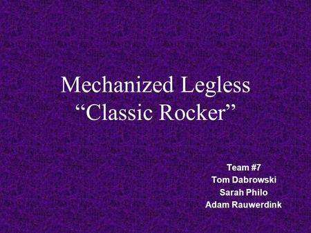 "Mechanized Legless ""Classic Rocker"" Team #7 Tom Dabrowski Sarah Philo Adam Rauwerdink."
