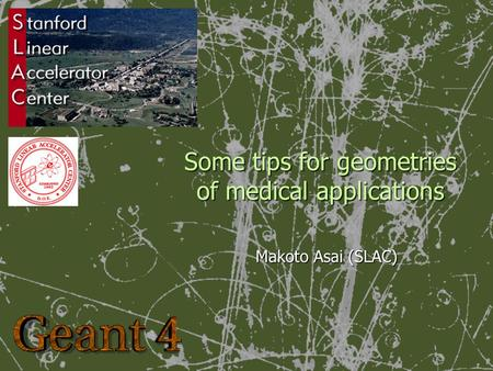 Some tips for geometries of medical applications Makoto Asai (SLAC)