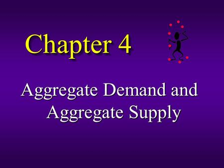 Chapter 4 Aggregate Demand and Aggregate Supply. Macro Issues: © How do we measure a nation's performance? By the value of aggregate output produced by.