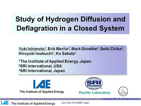 0 Copyright; 2007 IAE. All rights reserved. 2nd ICHS 11-13/9/2007 Spain Study of Hydrogen Diffusion and Deflagration in a Closed System Yuki Ishimoto 1,
