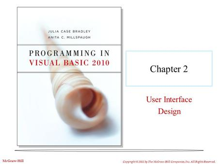 Chapter 2 User Interface Design Copyright © 2011 by The McGraw-Hill Companies, Inc. All Rights Reserved. McGraw-Hill.