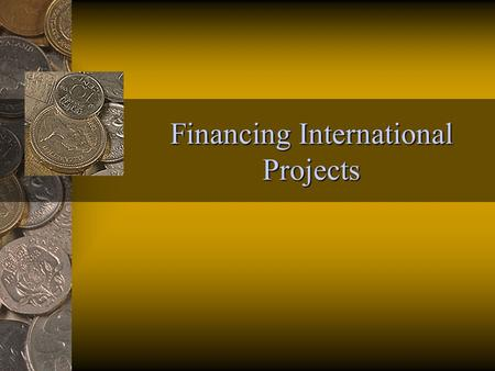Financing International Projects. Capital Budgeting Capital budgeting requires estimation of a project's incremental cash flows - which are determined.