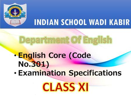 INDIAN SCHOOL WADI KABIR English Core (Code No.301) Examination Specifications.