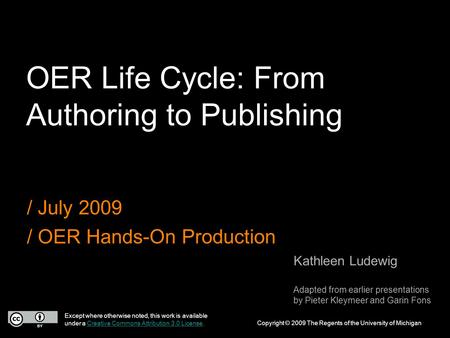 OER Life Cycle: From Authoring to Publishing / July 2009 / OER Hands-On Production Except where otherwise noted, this work is available under a Creative.