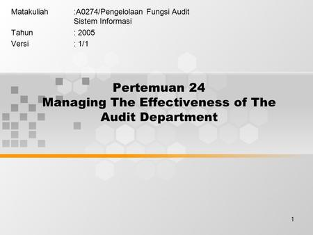 1 Pertemuan 24 Managing The Effectiveness of The Audit Department Matakuliah:A0274/Pengelolaan Fungsi Audit Sistem Informasi Tahun: 2005 Versi: 1/1.