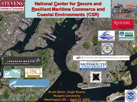 National Center for Secure and Resilient Maritime Commerce and Coastal Environments (CSR) CSR Scott Glenn, Hugh Roarty Rutgers University Washington DC.