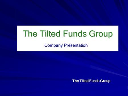 The Tilted Funds Group Company Presentation The Tilted Funds Group.