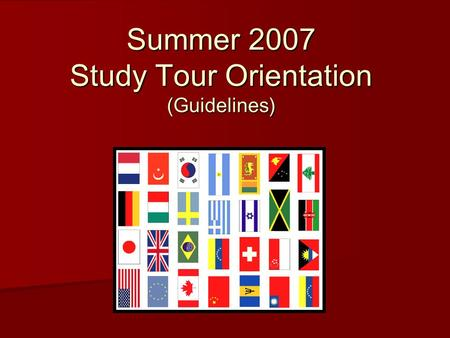 Summer 2007 Study Tour Orientation (Guidelines). Study Tour Defined The University of Central Missouri defines an international study tour as an academic.