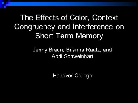 The Effects of Color, Context Congruency and Interference on Short Term Memory Jenny Braun, Brianna Raatz, and April Schweinhart Hanover College.
