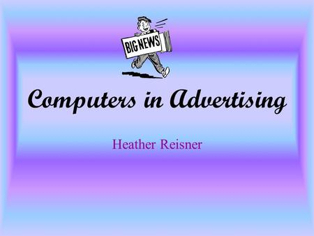 Computers in Advertising Heather Reisner. What is Advertising? Advertising is persuasive communication in a paid medium by an identified sponsor.