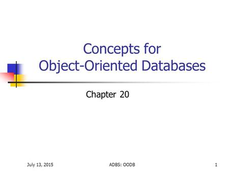 July 13, 2015ADBS: OODB1 Concepts for Object-Oriented Databases Chapter 20.