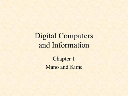 Digital Computers and Information Chapter 1 Mano and Kime.