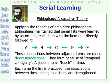 Serial Learning A B C D E F G H I J K L M N O P Q R S T U V W X Y Z Applying the theories of empiricist philosophers, Ebbinghaus maintained that serial.