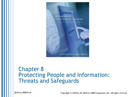 Chapter 8 Protecting People and Information: Threats and Safeguards Copyright © 2010 by the McGraw-Hill Companies, Inc. All rights reserved. McGraw-Hill/Irwin.
