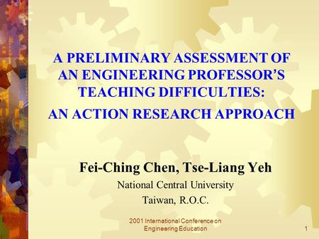2001 International Conference on Engineering Education1 A PRELIMINARY ASSESSMENT OF AN ENGINEERING PROFESSOR ' S TEACHING DIFFICULTIES: AN ACTION RESEARCH.