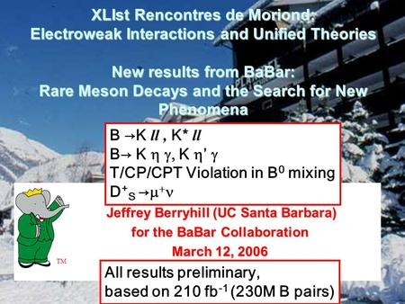 XLIst Rencontres de Moriond: Electroweak Interactions and Unified Theories New results from BaBar: Rare Meson Decays and the Search for New Phenomena Jeffrey.