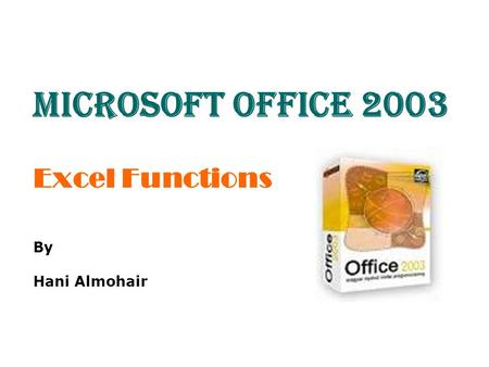 Excel Functions By Hani Almohair Microsoft Office 2003.